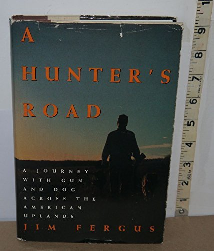 9780805016192: A Hunter's Road: A Journey With Gun and Dog Across the American Uplands