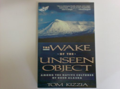 9780805018608: The Wake of the Unseen Object: Among the Native Cultures of Bush Alaska
