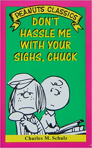 9780805018660: Don't Hassle Me With Your Sighs, Chuck (Peanut Classics)