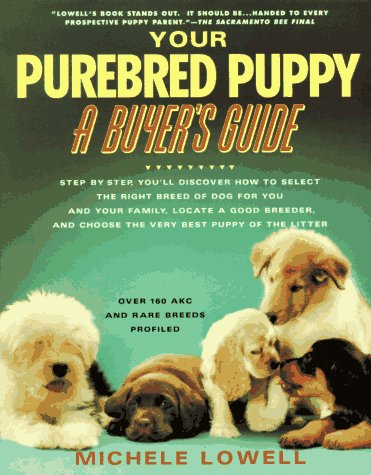 Your Purebreed Puppy: A Buyer's Guide: Lowell, Michele