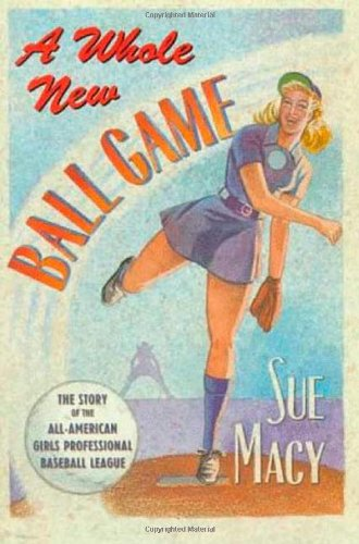 9780805019421: A Whole New Ball Game: The Story of the All-American Girls Professional Baseball League