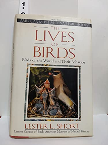 The Lives of Birds Birds of the World and Their Behavior: Short, Lester L. Short