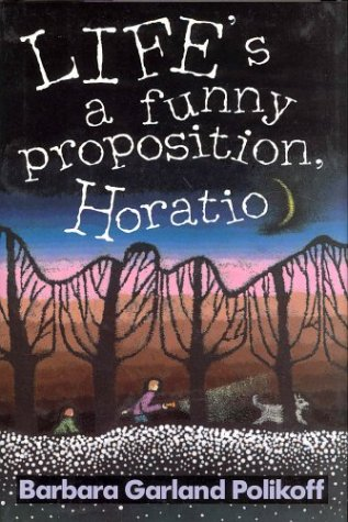 Life's a Funny Proposition, Horatio. Signed and inscribed by Barbara Garland Polikoff.: ...