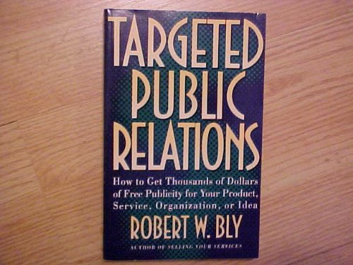 9780805019742: Targeted Public Relations: How to Get Thousands of Dollars of Free Publicity for Your Product, Service, Organization, or Idea