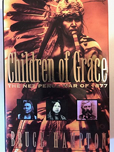 Children of Grace The Nez Perce War of 1877: Hampton, Bruce