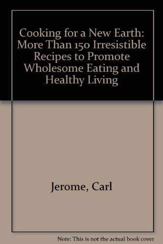 9780805019957: Cooking for a New Earth: More Than 150 Irresistible Recipes to Promote Whoesome Eating and Healthy Living