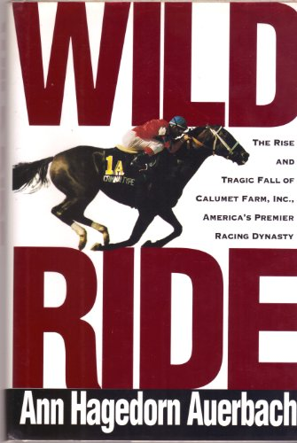9780805020038: Wild Ride: Rise and Fall Of Calumet Farm, Inc., America's Premier Racing Dynasty
