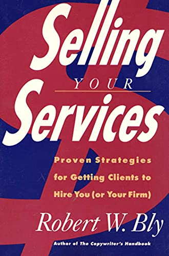 Selling Your Services: Proven Strategies For Getting: Robert W. Bly