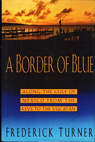 A Border of Blue: Along the Gulf of Mexico from the Keys to the Yucatan: Turner, Frederick