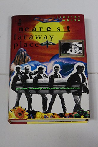 9780805022667: The Nearest Faraway Place: Brian Wilson, the Beach Boys, and the Southern California Experience