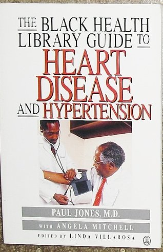 The Black Health Library Guide to Heart Disease and Hypertension: Jones, Paul A.; Mitchell, Angela ...