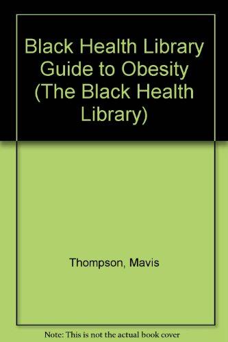 The Black Health Library Guide to Obesity: Thompson, Mavis; Johnson,