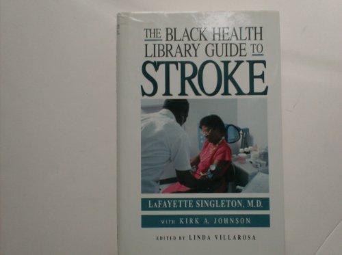 The Black Health Library Guide to Stroke: Singleton, Lafayette, Johnson,
