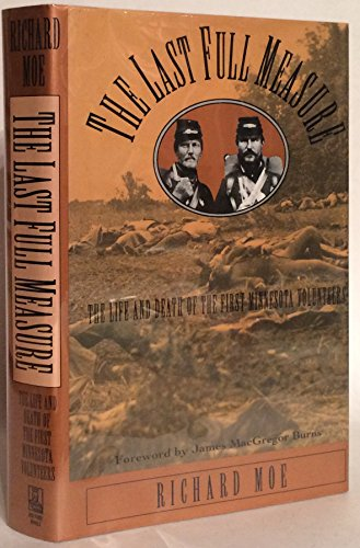 The Last Full Measure: the Life and Death of the First Minnesota Volunteers (Signed): Moe, Richard