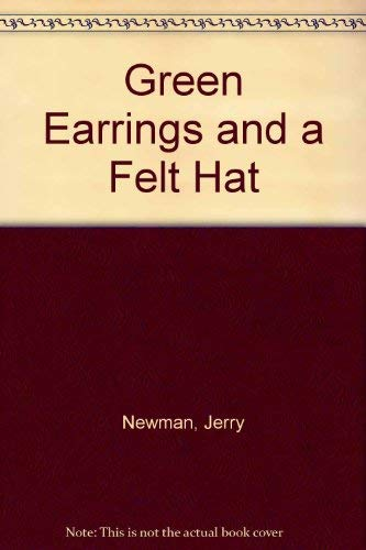 Green Earrings and a Felt Hat: Newman, Jerry