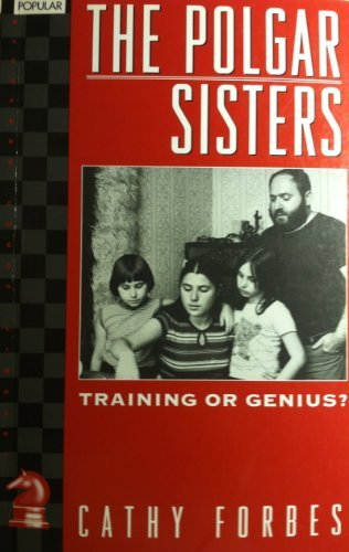 THE POLGAR SISTERS: TRAINING OR GENIUS? (BATSFORD CHESS LIBRARY): Forbes, Cathy