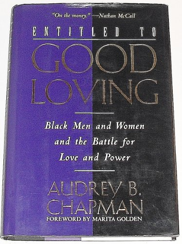 Entitled to Good Loving: Black Men and Women and the Battle for Love and Power: Chapman, Audrey B.