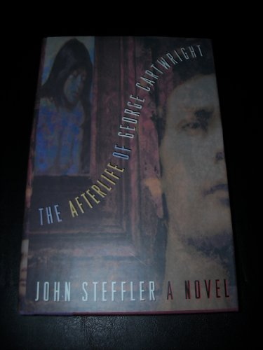 The Afterlife of George Cartwright: A Novel: Steffler, John