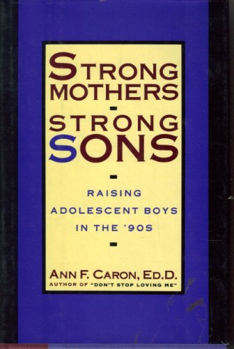 9780805024999: Strong Mothers, Strong Sons: Raising Adolescent Boys in the '90s