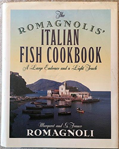The Romagnolis' Italian Fish Cookbook A Large Embrace and a Light Touch: Romagnoli, G. Franco