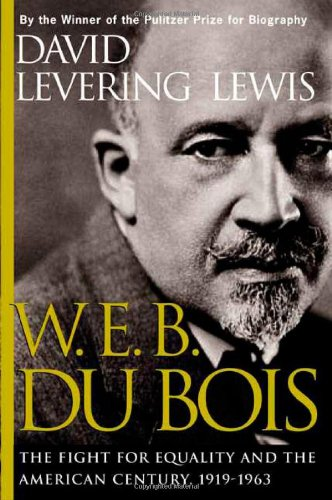 W. E. B. Du Bois: The Fight for Equality and the American Century, 1919-1963: Lewis, David Levering