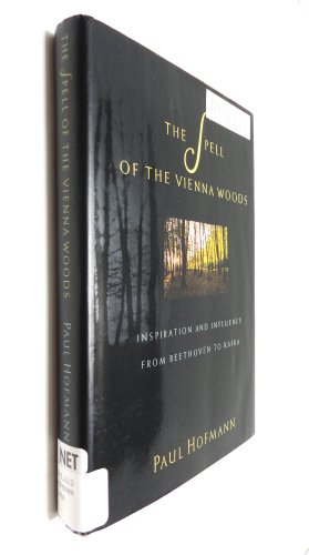 The Spell of the Vienna Woods. Inspiration and Influence from Beethoven to Kafka.