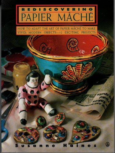 9780805026184: Rediscovering Papier Mache - How to Adapt the Art of Paper Mache to Make Vivid, Modern Objects-12 Exciting Projects (Contemporary Crafts)