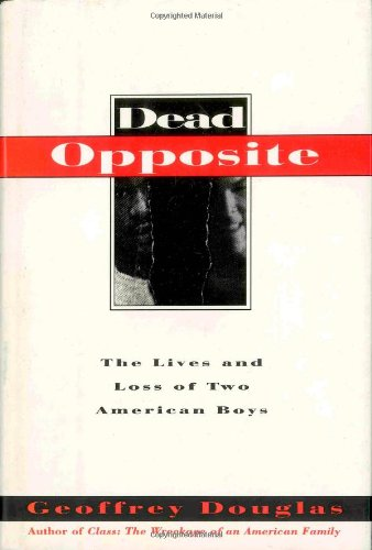 9780805026863: Dead Opposite: The Lives and Loss of Two American Boys