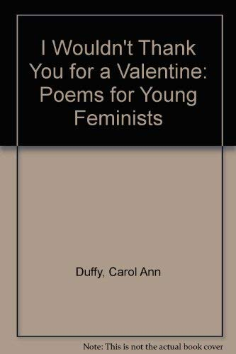 i wouldnt thank you for a valentine poems for young feminists