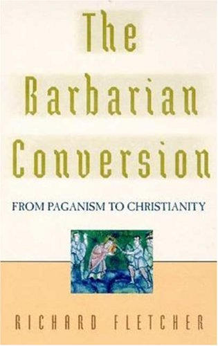 9780805027631: The Barbarian Conversion: From Paganism to Christianity