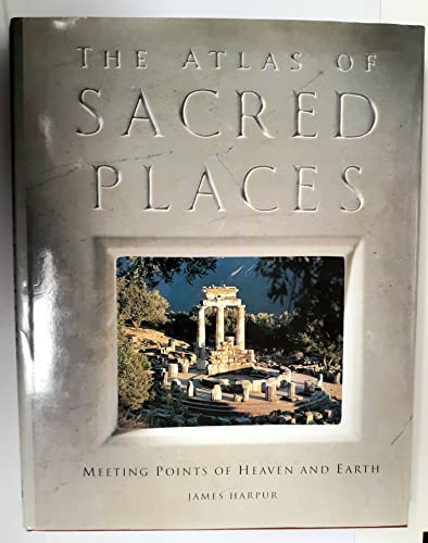 9780805027754: The Atlas of Sacred Places: Meeting Points of Heaven and Earth (Henry Holt Reference Book)