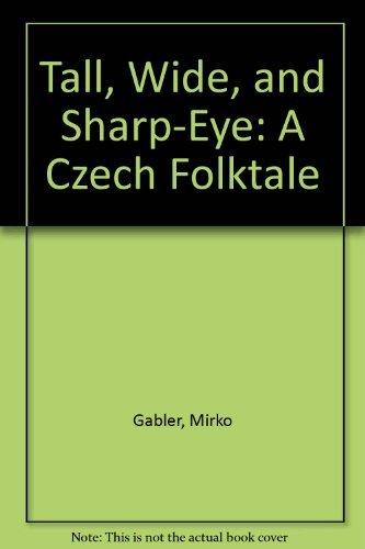 9780805027846: Tall, Wide, and Sharp-Eye: A Czech Folktale