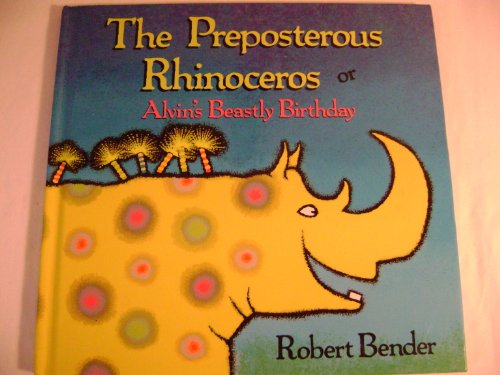 9780805028065: The Preposterous Rhinoceros or Alvin's Beastly Birthday