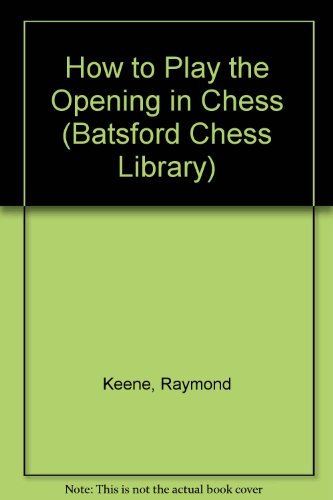 9780805029376: How to Play the Opening in Chess (Batsford Chess Library)