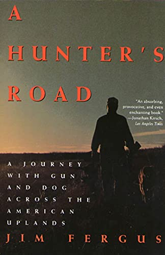 9780805030082: A Hunter's Road: A Journey with Gun and Dog Across the American Uplands (An Owl Book)