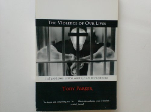 The Violence of Our Lives: Interviews With American Murderers: Tony Parker