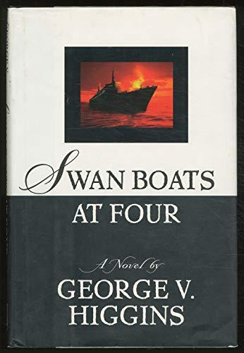Swan Boats at Four: A Novel: George V. Higgins