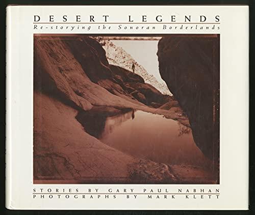 Desert Legends: Re-storying the Sonoran Borderlands: Nabhan, Gary Paul; Klett, Mark