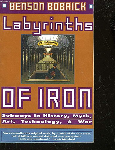 Labyrinths of Iron: Subways in History, Myth,: Bobrick, Benson