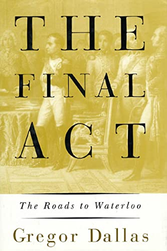 THE FINAL ACT. the roads to Waterloo.