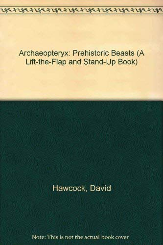 Archaeopteryx: Prehistoric Beasts (A Lift-the-Flap and Stand-Up Book): Hawcock, David