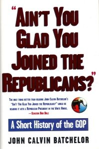9780805032673: Ain't You Glad You Joined the Republicans?: A Short History of the Gop