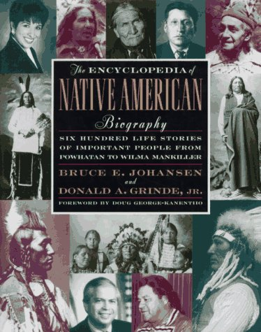 THE ENCYCLOPEDIA OF NATIVE AMERICAN BIOGRAPHY: BRUCE E. JOHANSEN AND DONALD A. GRINDE, JR.