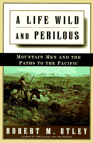 9780805033045: A Life Wild and Perilous: Mountain Men and the Paths to the Pacific