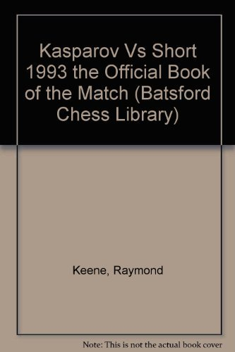 Kasparov Vs Short 1993 the Official Book of the Match (Batsford Chess Library) (9780805033083) by Raymond Keene