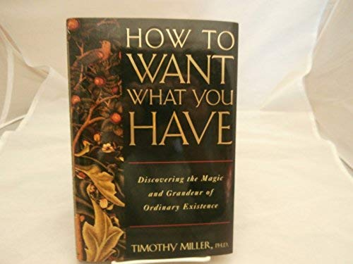 9780805033175: How to Want What You Have: Discovering the Magic and Grandeur of Ordinary Existence