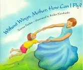 Without Wings, Mother, How Can I Fly?: Farber, Norma