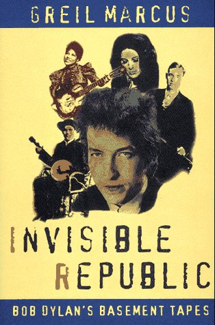 Invisible Republic: Bob Dylan's Basement Tapes: Marcus, Greil