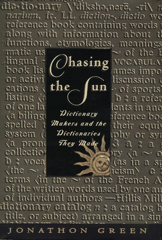 Chasing the Sun: Dictionary-Makers and the Dictionaries They Made (0805034668) by Jonathon Green