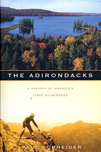 The Adirondacks: A History of America's First Wilderness: Schneider, Paul